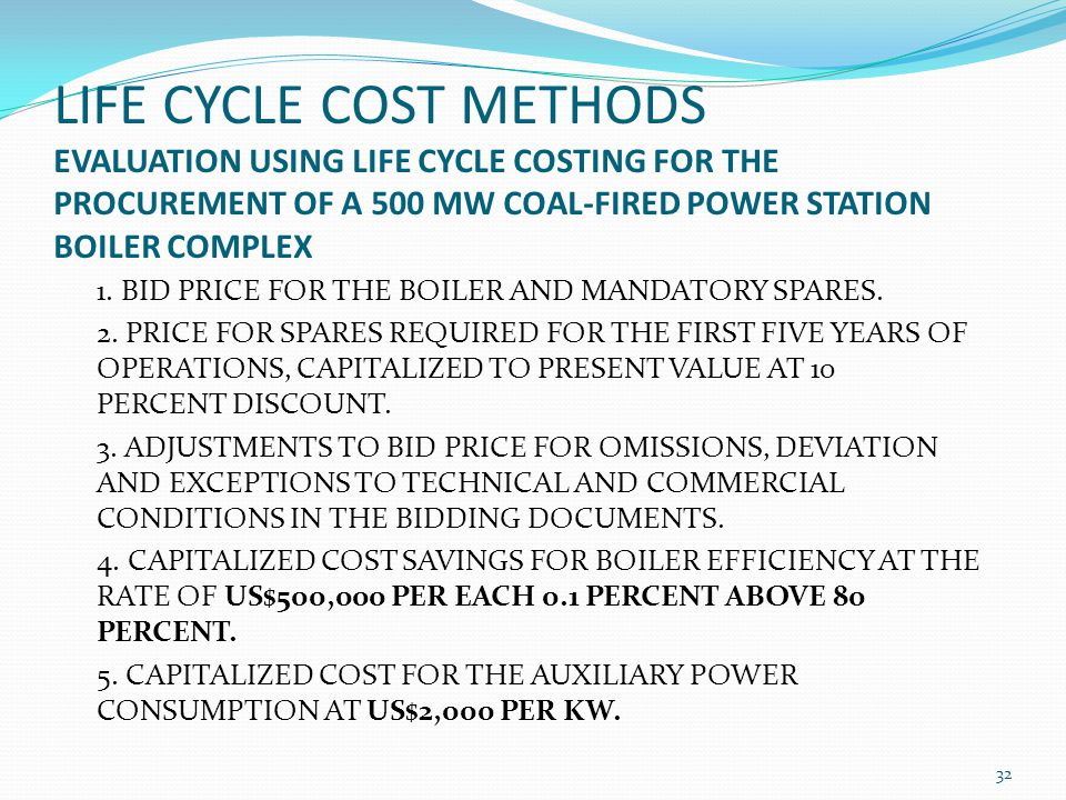 LIFE CYCLE COST METHODS EVALUATION USING LIFE CYCLE COSTING FOR THE PROCUREMENT OF A 500 MW COAL-FIRED POWER STATION BOILER COMPLEX 1. BID PRICE FOR T