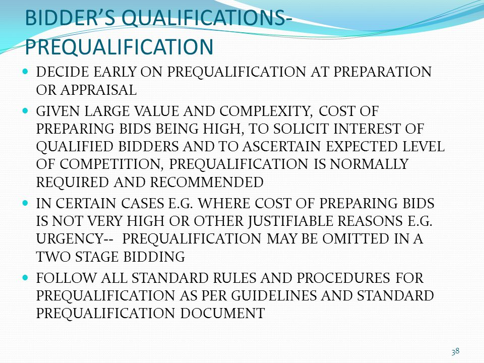 BIDDERS QUALIFICATIONS- PREQUALIFICATION DECIDE EARLY ON PREQUALIFICATION AT PREPARATION OR APPRAISAL GIVEN LARGE VALUE AND COMPLEXITY, COST OF PREPAR