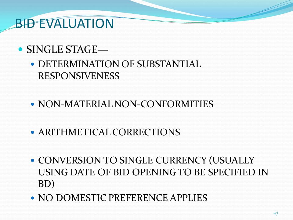 BID EVALUATION SINGLE STAGE DETERMINATION OF SUBSTANTIAL RESPONSIVENESS NON-MATERIAL NON-CONFORMITIES ARITHMETICAL CORRECTIONS CONVERSION TO SINGLE CU