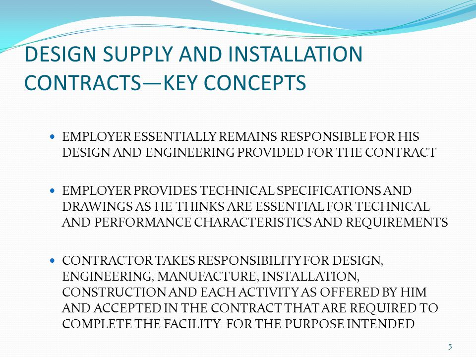 DESIGN SUPPLY AND INSTALLATION CONTRACTSKEY CONCEPTS EMPLOYER ESSENTIALLY REMAINS RESPONSIBLE FOR HIS DESIGN AND ENGINEERING PROVIDED FOR THE CONTRACT