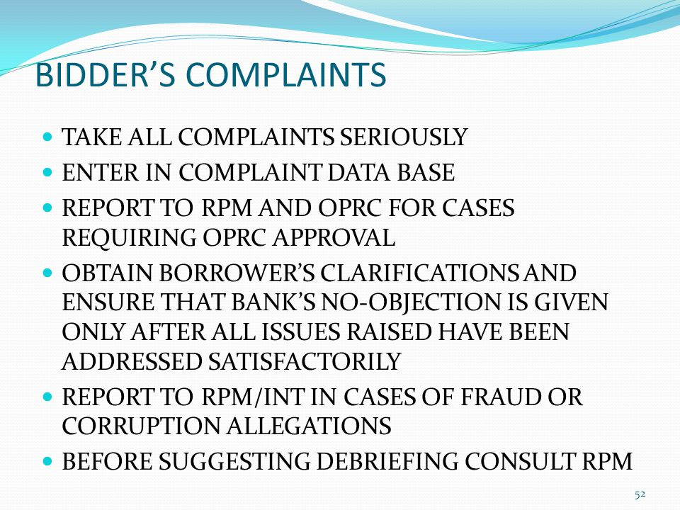 BIDDERS COMPLAINTS TAKE ALL COMPLAINTS SERIOUSLY ENTER IN COMPLAINT DATA BASE REPORT TO RPM AND OPRC FOR CASES REQUIRING OPRC APPROVAL OBTAIN BORROWER
