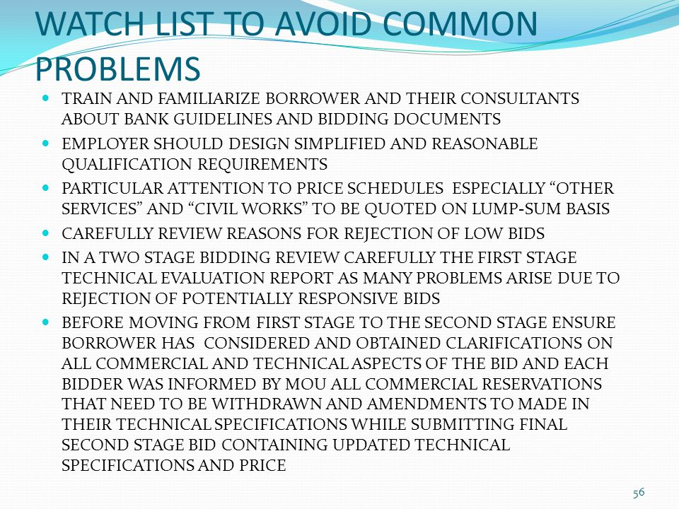 WATCH LIST TO AVOID COMMON PROBLEMS TRAIN AND FAMILIARIZE BORROWER AND THEIR CONSULTANTS ABOUT BANK GUIDELINES AND BIDDING DOCUMENTS EMPLOYER SHOULD D