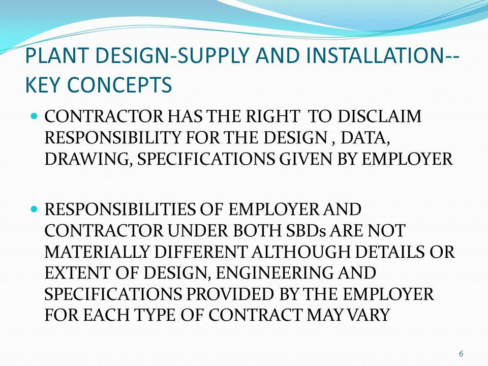 PLANT DESIGN-SUPPLY AND INSTALLATION-- KEY CONCEPTS CONTRACTOR HAS THE RIGHT TO DISCLAIM RESPONSIBILITY FOR THE DESIGN, DATA, DRAWING, SPECIFICATIONS