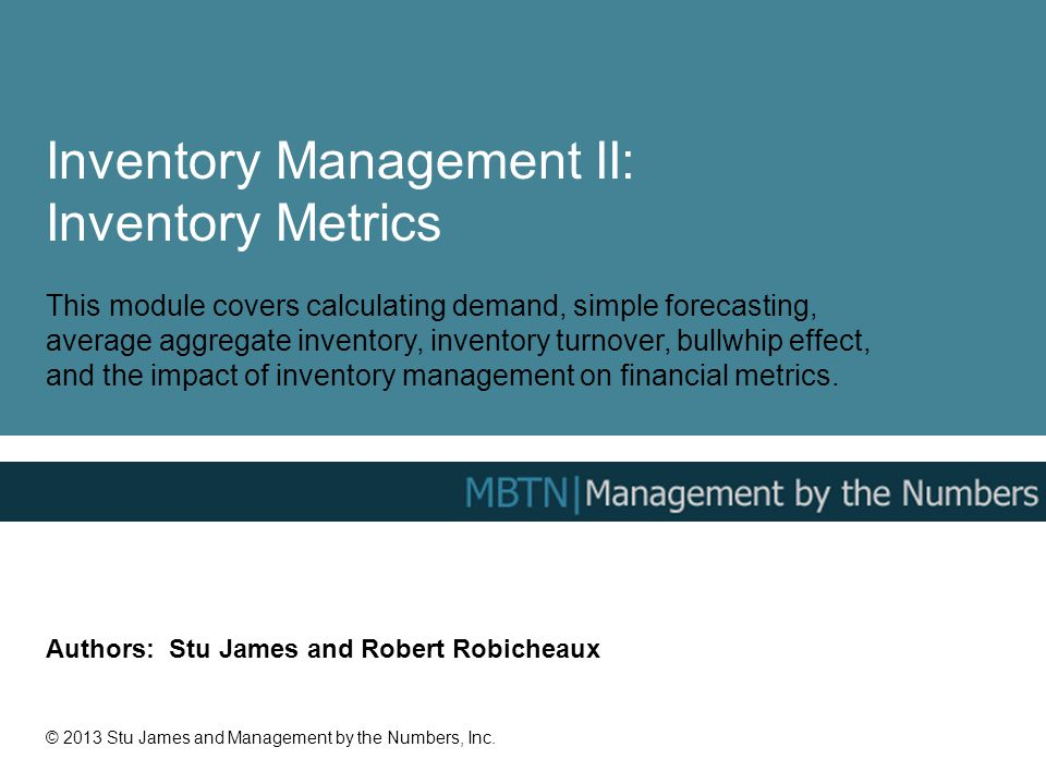Inventory Management II: Inventory Metrics This module covers calculating demand, simple forecasting, average aggregate inventory, inventory turnover,