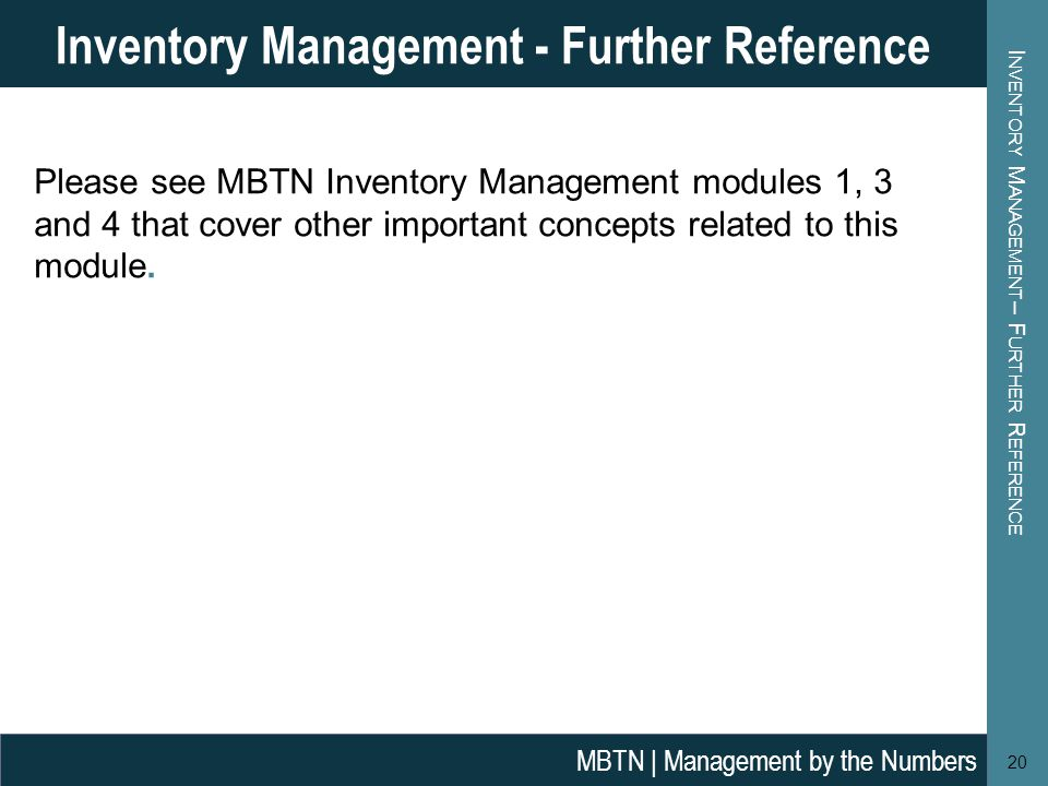 Please see MBTN Inventory Management modules 1, 3 and 4 that cover other important concepts related to this module.