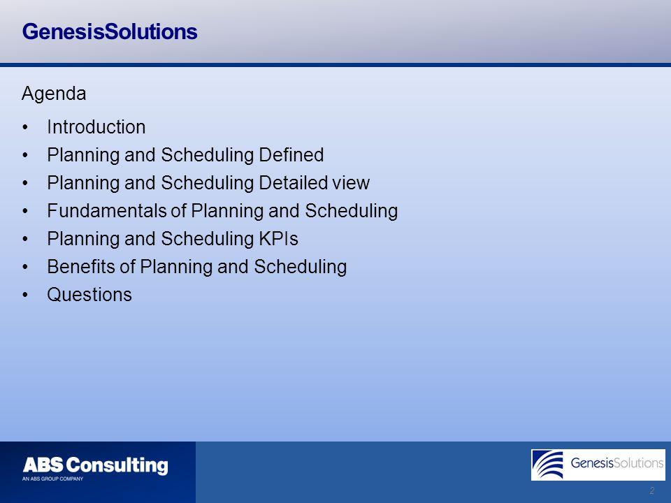 2 GenesisSolutions Agenda Introduction Planning and Scheduling Defined Planning and Scheduling Detailed view Fundamentals of Planning and Scheduling P