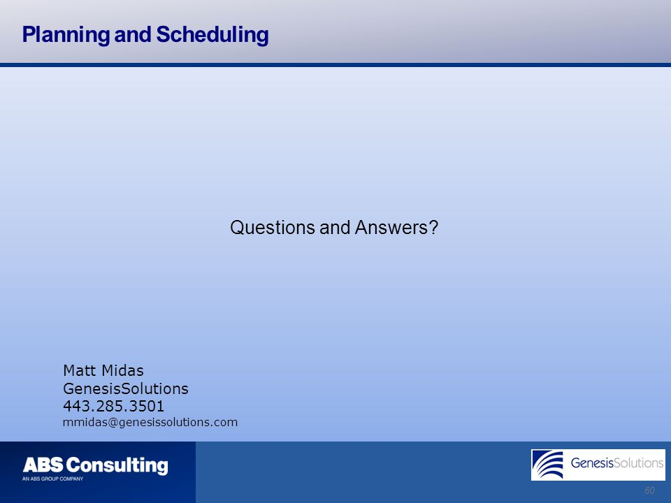 60 Planning and Scheduling Questions and Answers? Matt Midas GenesisSolutions 443.285.3501 mmidas@genesissolutions.com