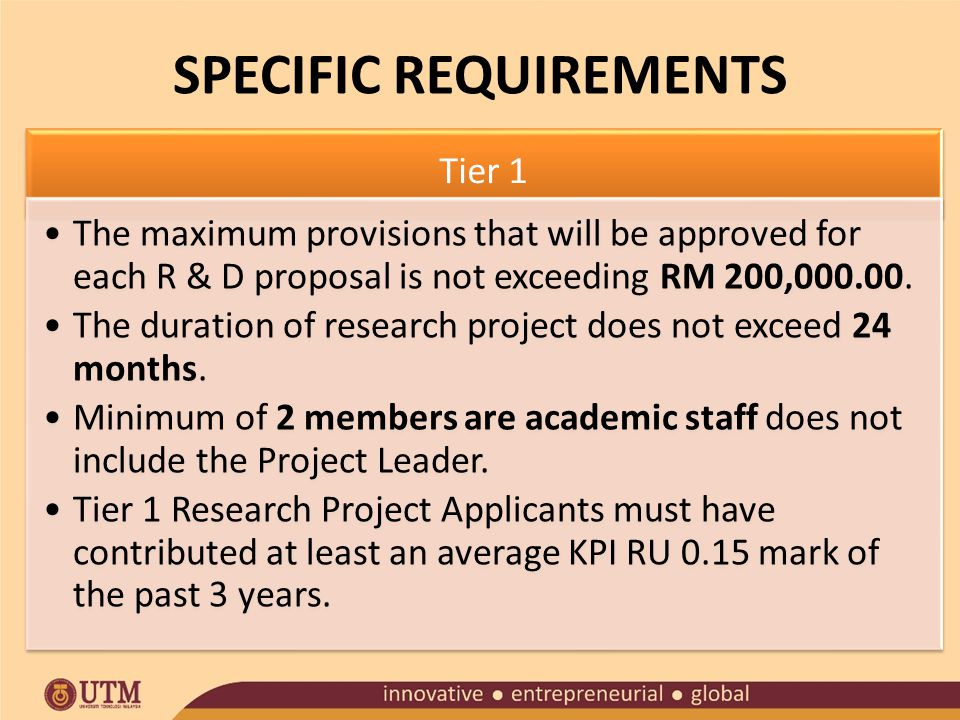 SPECIFIC REQUIREMENTS Tier 1 The maximum provisions that will be approved for each R & D proposal is not exceeding RM 200,000.00.