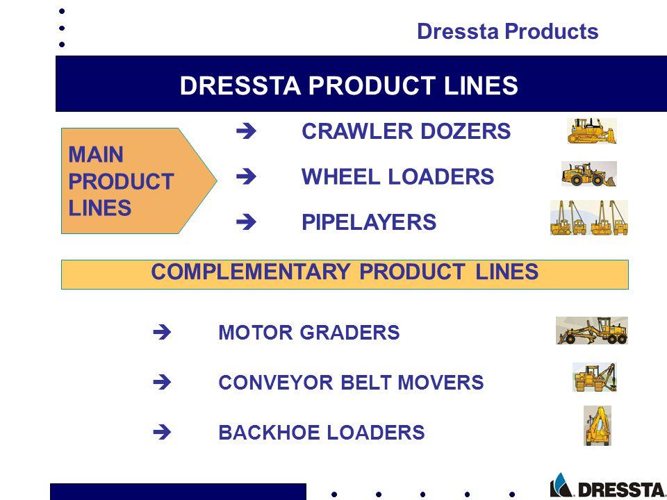DRESSTA PRODUCT LINES MAIN PRODUCT LINES è CRAWLER DOZERS è WHEEL LOADERS èPIPELAYERS COMPLEMENTARY PRODUCT LINES è MOTOR GRADERS è CONVEYOR BELT MOVE
