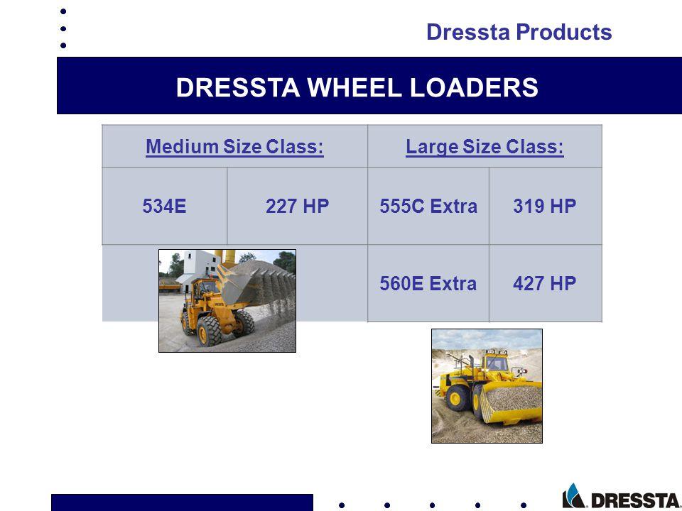 DRESSTA WHEEL LOADERS Medium Size Class:Large Size Class: 534E227 HP555C Extra319 HP 560E Extra427 HP Dressta Products
