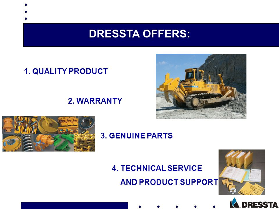 DRESSTA OFFERS: 1. QUALITY PRODUCT 2. WARRANTY 3. GENUINE PARTS 4. TECHNICAL SERVICE AND PRODUCT SUPPORT