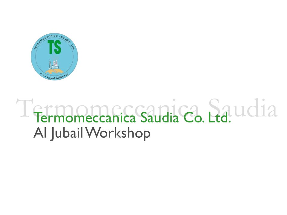 Termomeccanica Saudia Termomeccanica Saudia Co. Ltd. Al Jubail Workshop
