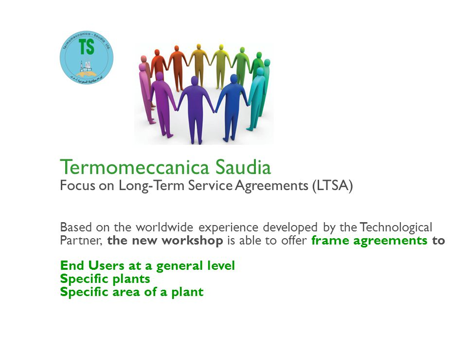 Termomeccanica Saudia Focus on Long-Term Service Agreements (LTSA) Based on the worldwide experience developed by the Technological Partner, the new w
