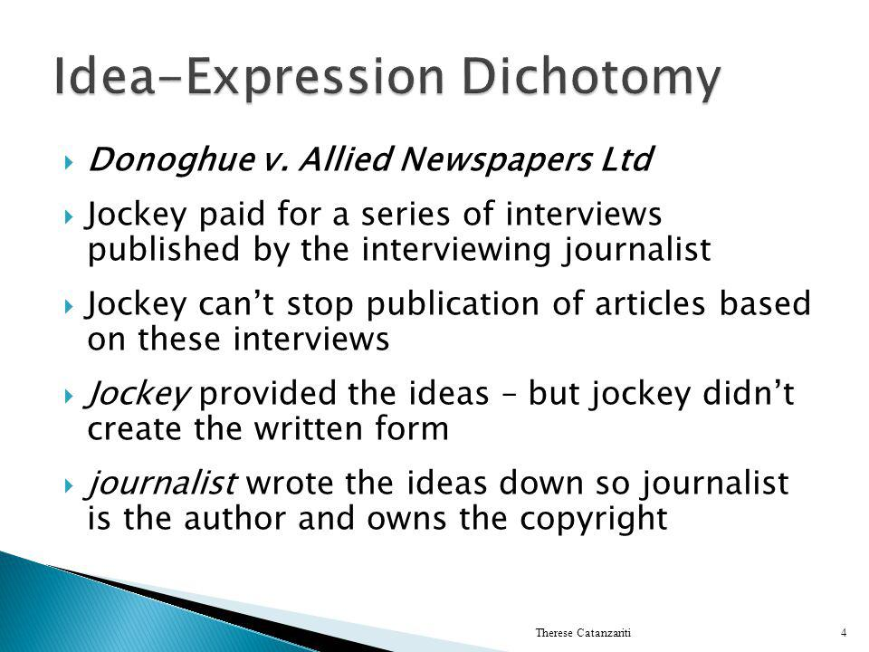 Donoghue v. Allied Newspapers Ltd Jockey paid for a series of interviews published by the interviewing journalist Jockey cant stop publication of arti