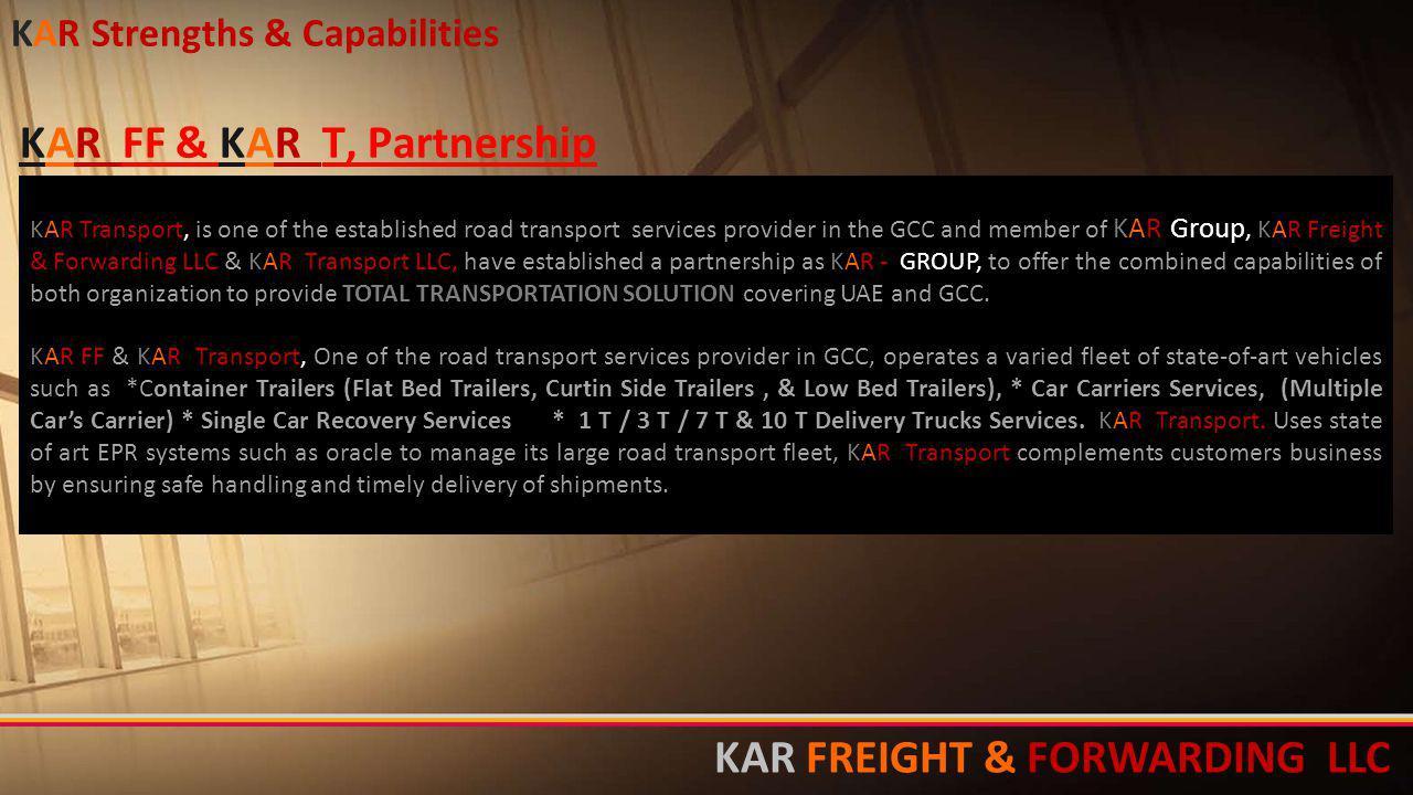 KAR Transport, is one of the established road transport services provider in the GCC and member of KAR Group, KAR Freight & Forwarding LLC & KAR Trans