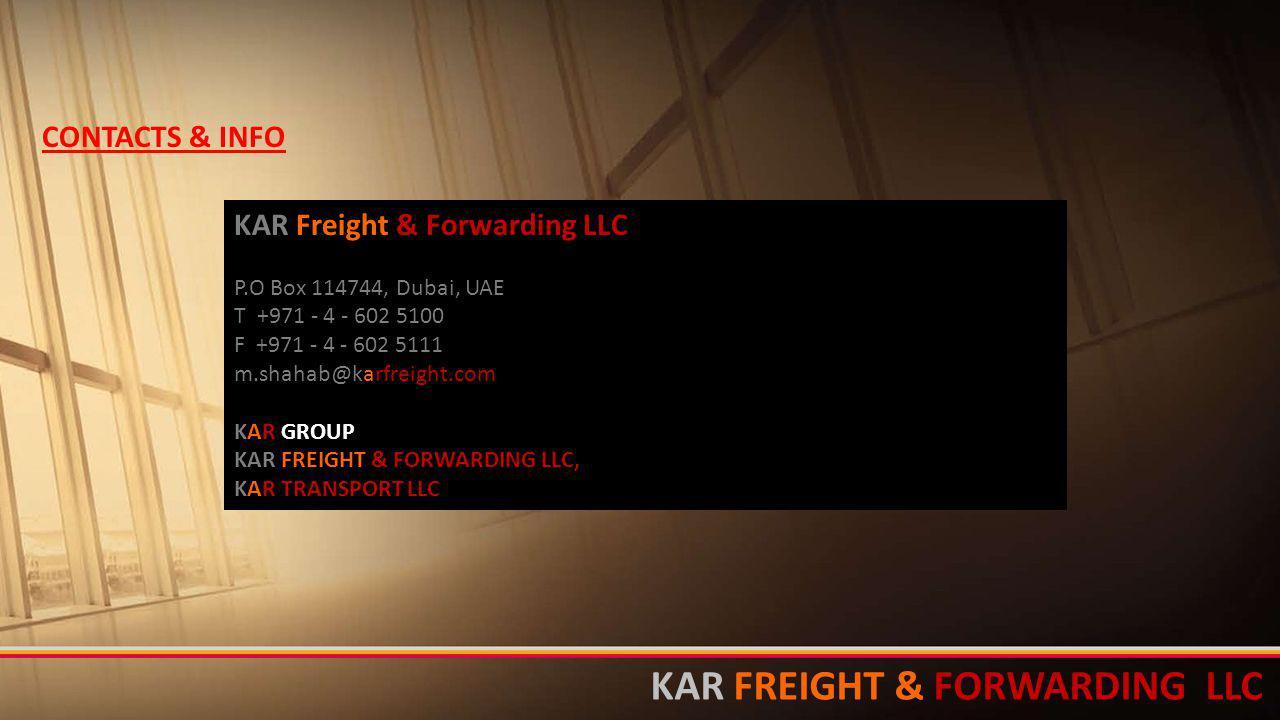 KAR Freight & Forwarding LLC P.O Box 114744, Dubai, UAE T +971 - 4 - 602 5100 F +971 - 4 - 602 5111 m.shahab@karfreight.com KAR GROUP KAR FREIGHT & FO