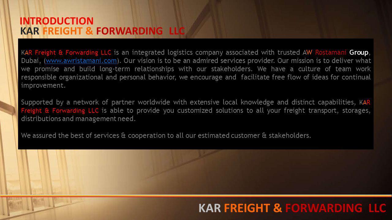 KAR Freight & Forwarding LLC is an integrated logistics company associated with trusted AW Rostamani Group, Dubai, (www.awristamani.com). Our vision i