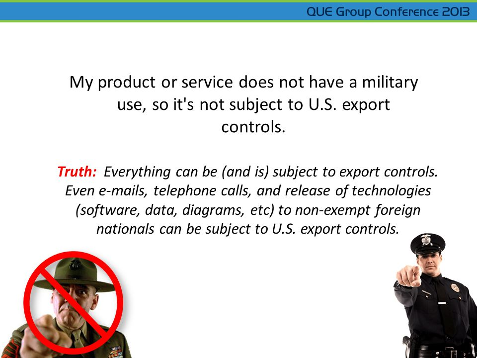 Truth: Everything can be (and is) subject to export controls.