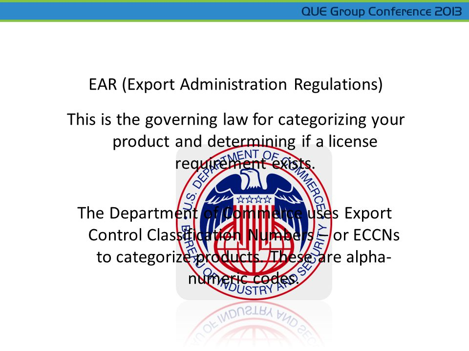 This is the governing law for categorizing your product and determining if a license requirement exists. The Department of Commerce uses Export Contro