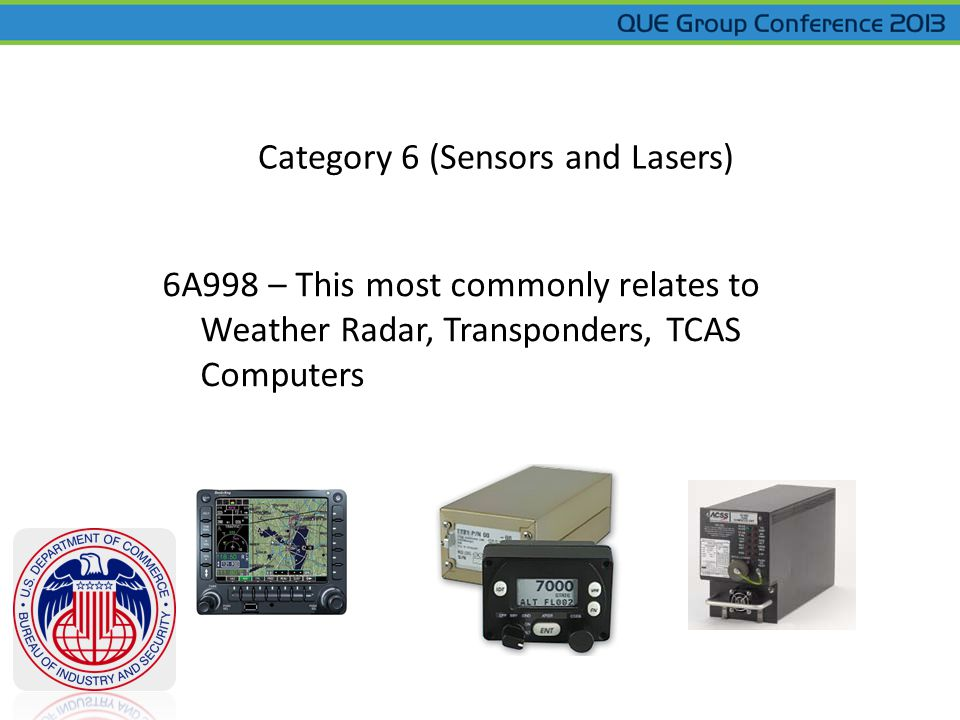 Category 6 (Sensors and Lasers) 6A998 – This most commonly relates to Weather Radar, Transponders, TCAS Computers