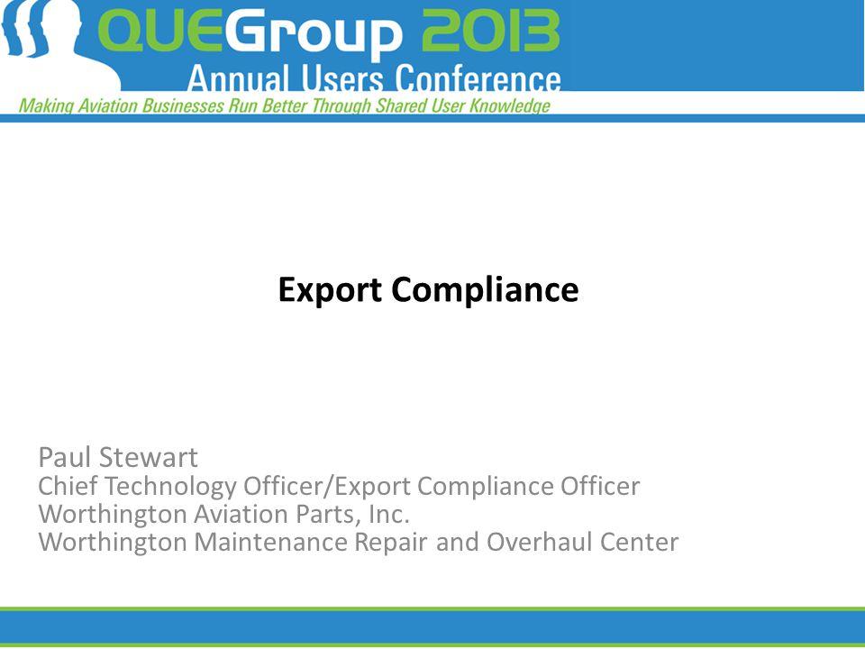 Export Compliance Paul Stewart Chief Technology Officer/Export Compliance Officer Worthington Aviation Parts, Inc. Worthington Maintenance Repair and