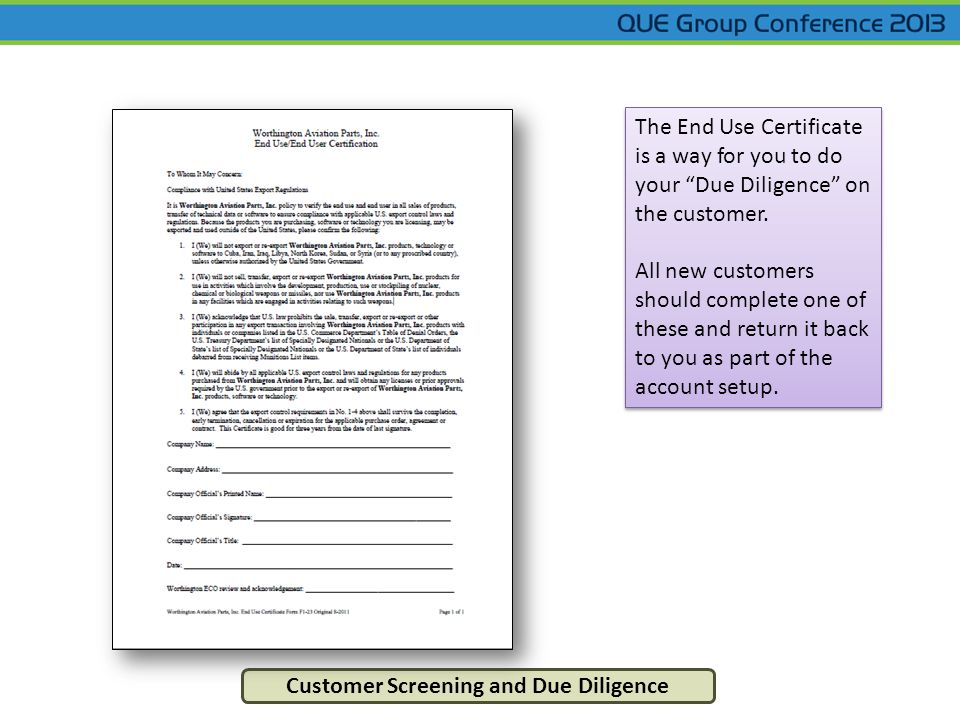 Customer Screening and Due Diligence The End Use Certificate is a way for you to do your Due Diligence on the customer. All new customers should compl