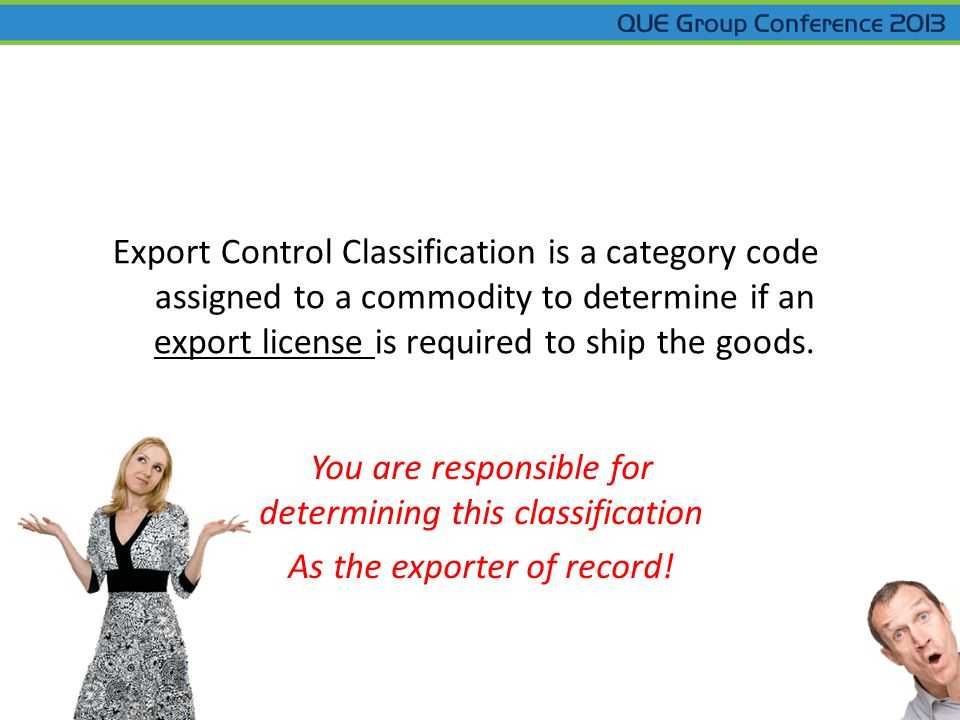 You are responsible for determining this classification As the exporter of record! Export Control Classification is a category code assigned to a comm