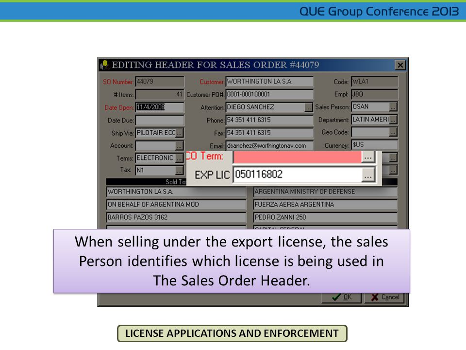 LICENSE APPLICATIONS AND ENFORCEMENT When selling under the export license, the sales Person identifies which license is being used in The Sales Order Header.