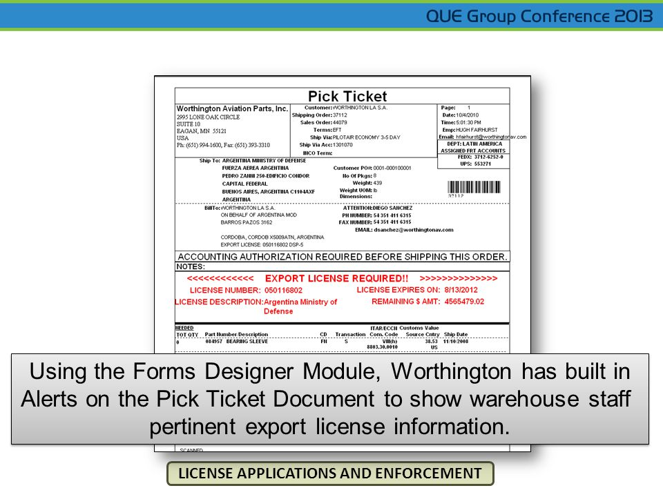 LICENSE APPLICATIONS AND ENFORCEMENT Using the Forms Designer Module, Worthington has built in Alerts on the Pick Ticket Document to show warehouse staff pertinent export license information.