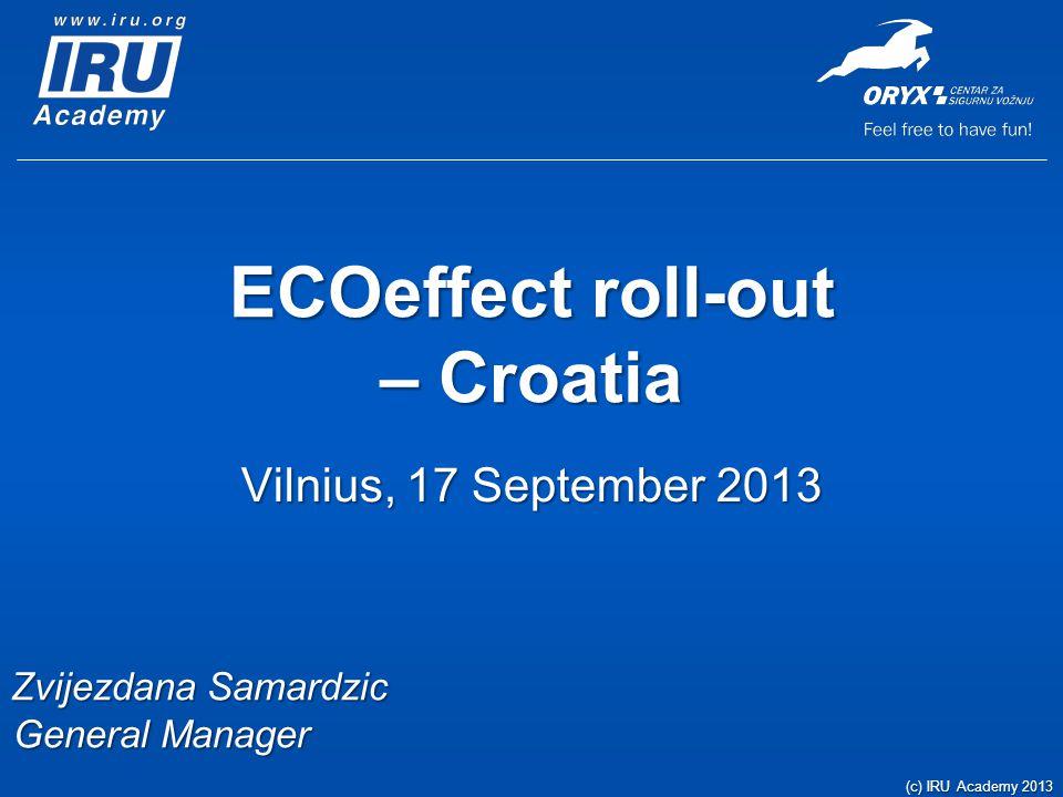 ECOeffect roll-out – Croatia Vilnius, 17 September 2013 Zvijezdana Samardzic General Manager (c) IRU Academy 2013