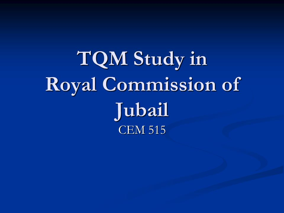 TQM Study in Royal Commission of Jubail CEM 515