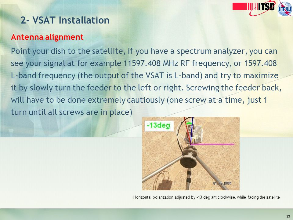 2- VSAT Installation Antenna alignment Point your dish to the satellite, if you have a spectrum analyzer, you can see your signal at for example 11597