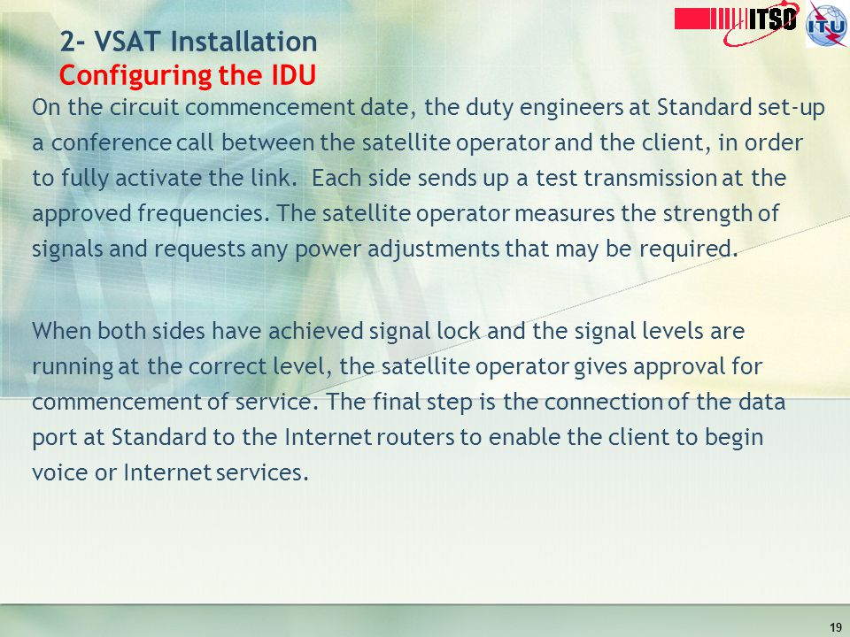 2- VSAT Installation Configuring the IDU On the circuit commencement date, the duty engineers at Standard set-up a conference call between the satelli