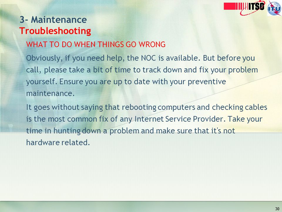 3- Maintenance Troubleshooting WHAT TO DO WHEN THINGS GO WRONG Obviously, if you need help, the NOC is available. But before you call, please take a b