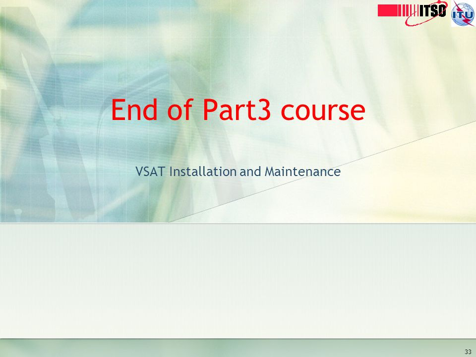 End of Part3 course VSAT Installation and Maintenance 33