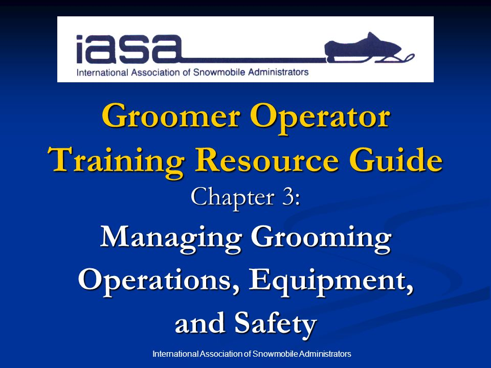 International Association of Snowmobile Administrators Operator Guidelines and Policies No alcohol or drugs – impaired operators present a severe safety risk and increased liability.