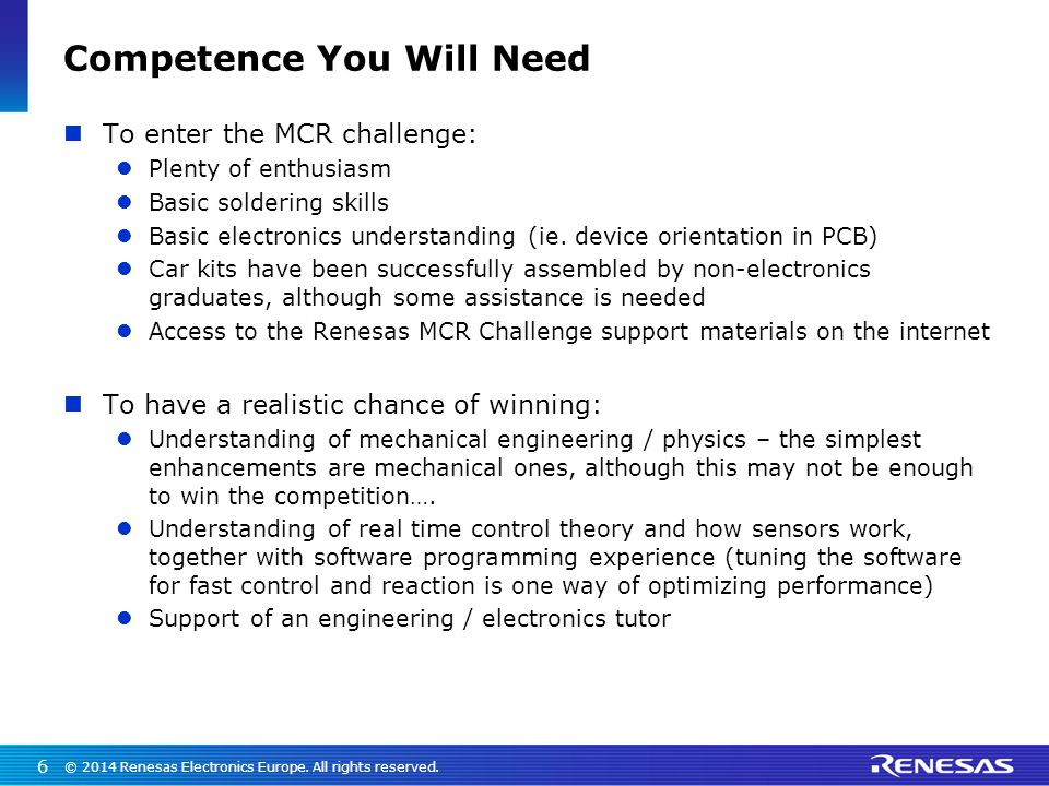 Competence You Will Need To enter the MCR challenge: Plenty of enthusiasm Basic soldering skills Basic electronics understanding (ie. device orientati