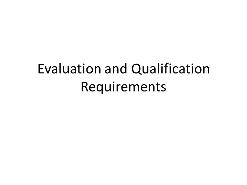 Evaluation and Qualification Requirements