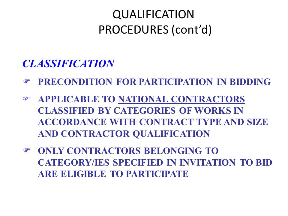 QUALIFICATION PROCEDURES (contd) CLASSIFICATION FPRECONDITION FOR PARTICIPATION IN BIDDING FAPPLICABLE TO NATIONAL CONTRACTORS CLASSIFIED BY CATEGORIE