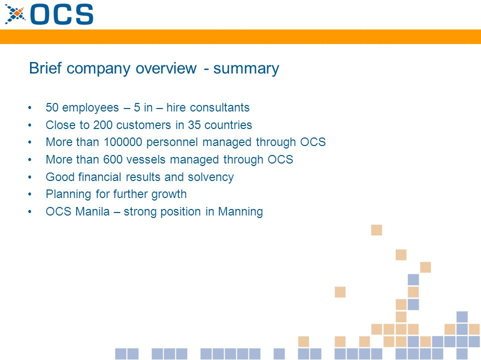 Brief company overview - summary 50 employees – 5 in – hire consultants Close to 200 customers in 35 countries More than 100000 personnel managed thro