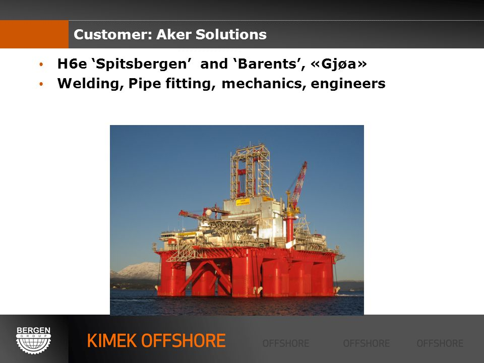 H6e Spitsbergen and Barents, «Gjøa» Welding, Pipe fitting, mechanics, engineers Customer: Aker Solutions