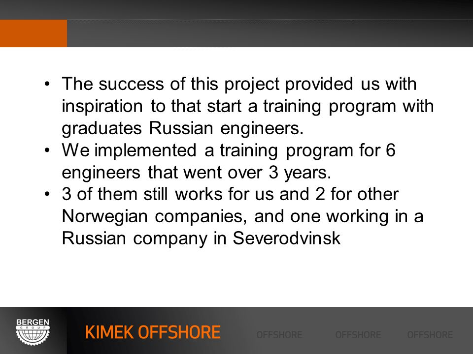 The success of this project provided us with inspiration to that start a training program with graduates Russian engineers.