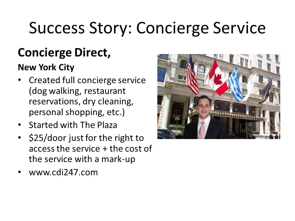 Success Story: Concierge Service Concierge Direct, New York City Created full concierge service (dog walking, restaurant reservations, dry cleaning, p