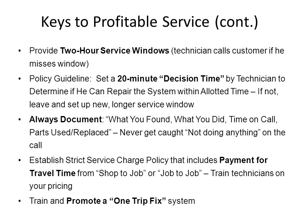 Provide Two-Hour Service Windows (technician calls customer if he misses window) Policy Guideline: Set a 20-minute Decision Time by Technician to Dete