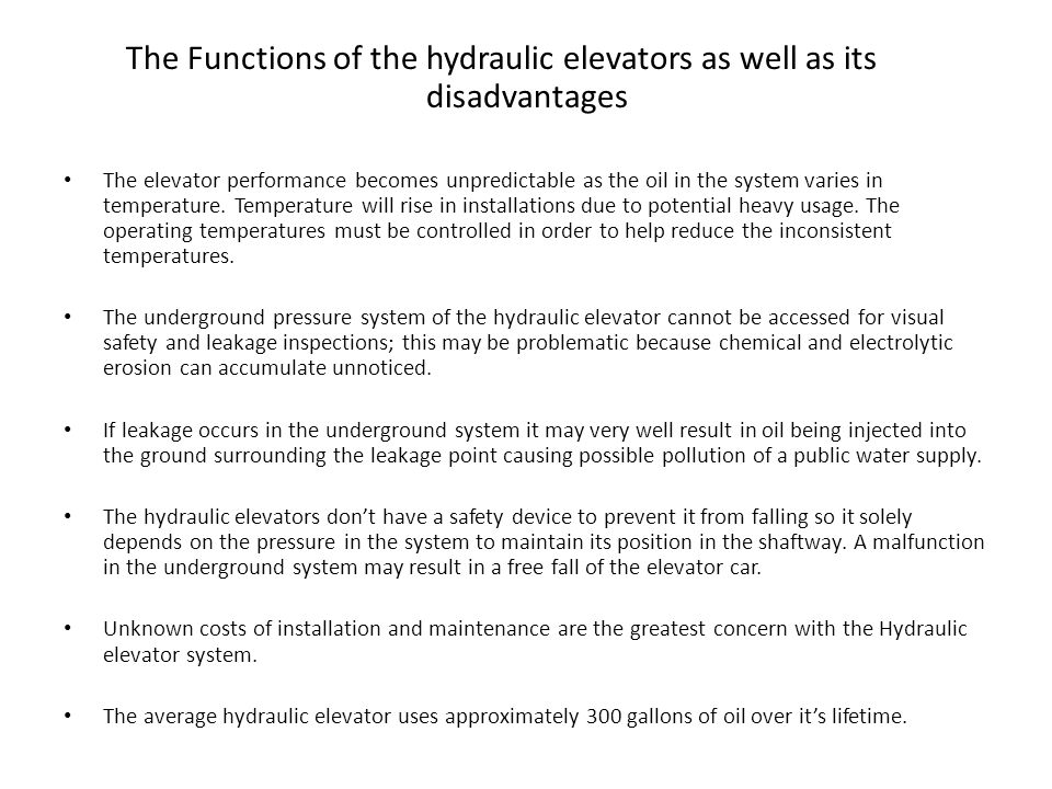 The advantages and disadvantages of Traction elevators Advantages Higher speeds Greater rise Smoother ride quality With the technological breakout in 1996 of the Permanent Magnet Synchronous Motor (PMSM) Saves energy, eliminates the traditional machine room Mechanics with superior control The Hoisting process is visible and under control Disadvantages Higher installation cost Longer installation Significant loads on top of the structure Penthouse requirements Obtaining the spare parts can be a nightmare since servicing may only be performed by the original installer or by their service partners A short circuit to the motor or fire can result in entrapped passengers in the elevator.