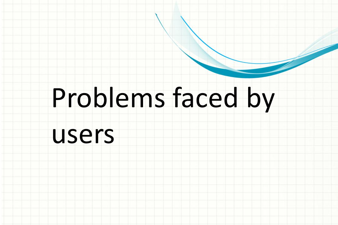 Problems faced by users
