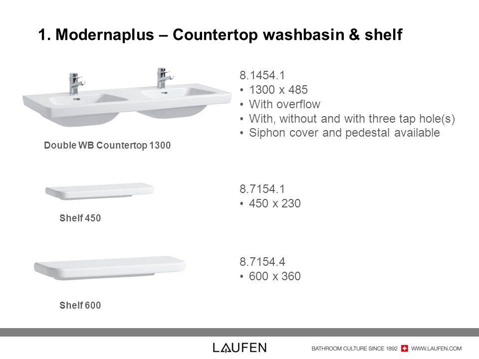 1. Modernaplus – Countertop washbasin & shelf Double WB Countertop 1300 Shelf 450 Shelf 600 8.1454.1 1300 x 485 With overflow With, without and with t
