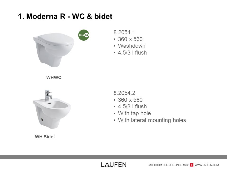 1. Moderna R - WC & bidet WHWC WH Bidet 8.2054.1 360 x 560 Washdown 4.5/3 l flush 8.2054.2 360 x 560 4.5/3 l flush With tap hole With lateral mounting