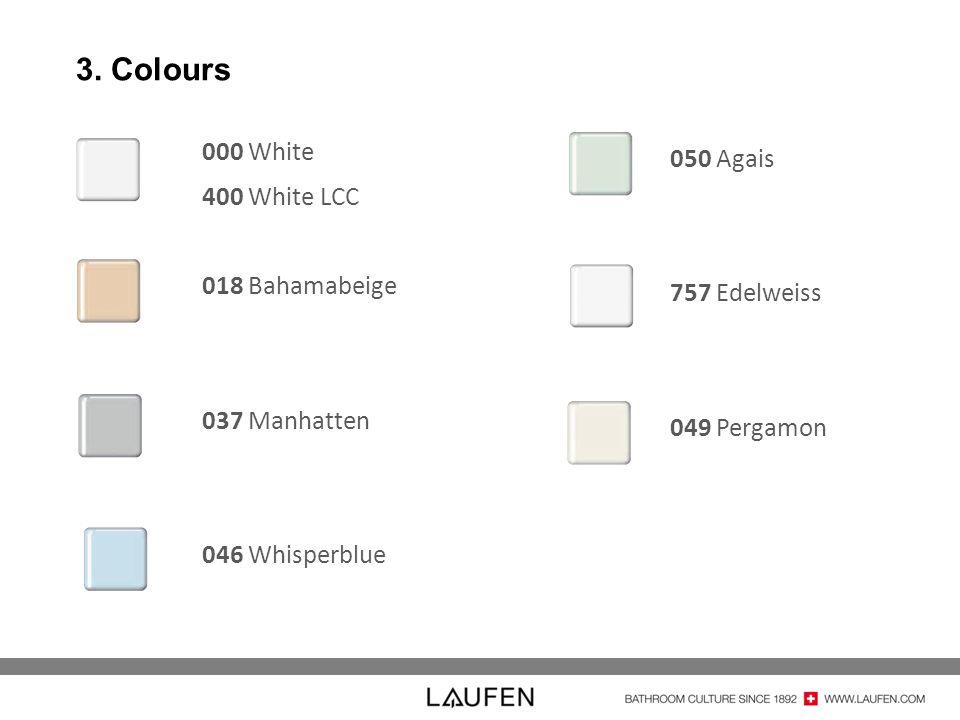 3. Colours 050 Agais 757 Edelweiss 049 Pergamon 000 White 400 White LCC 018 Bahamabeige 037 Manhatten 046 Whisperblue