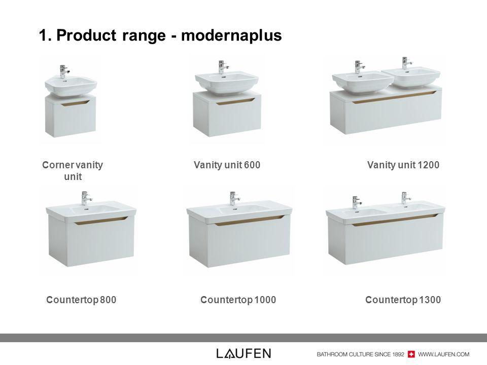 1. Product range - modernaplus Corner vanity unit Vanity unit 600Vanity unit 1200 Countertop 800Countertop 1000Countertop 1300